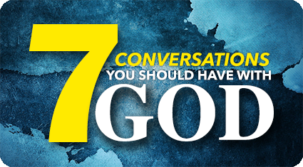 7 Conversations You Should Have With God